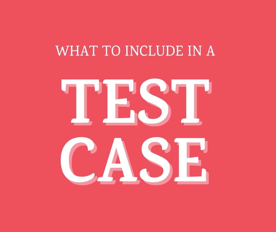 what to include in a test case